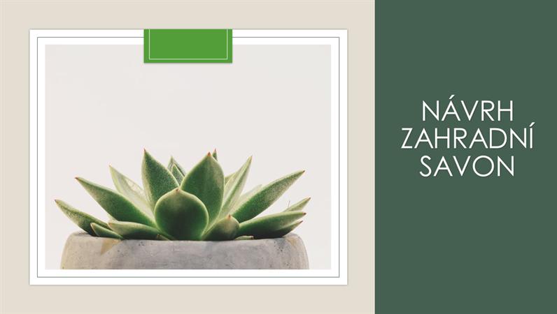 Návrh Zahradní savon