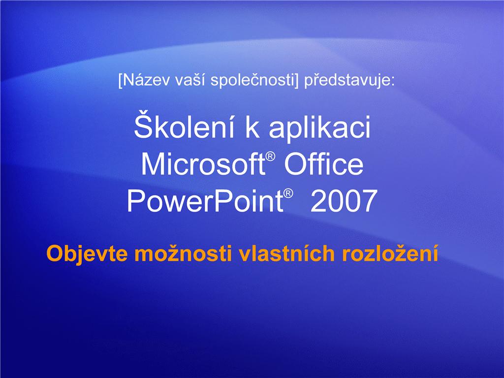 Prezentace pro školení: PowerPoint 2007 – objevte možnosti vlastních rozložení