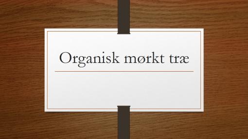 Organisk mørkt træ