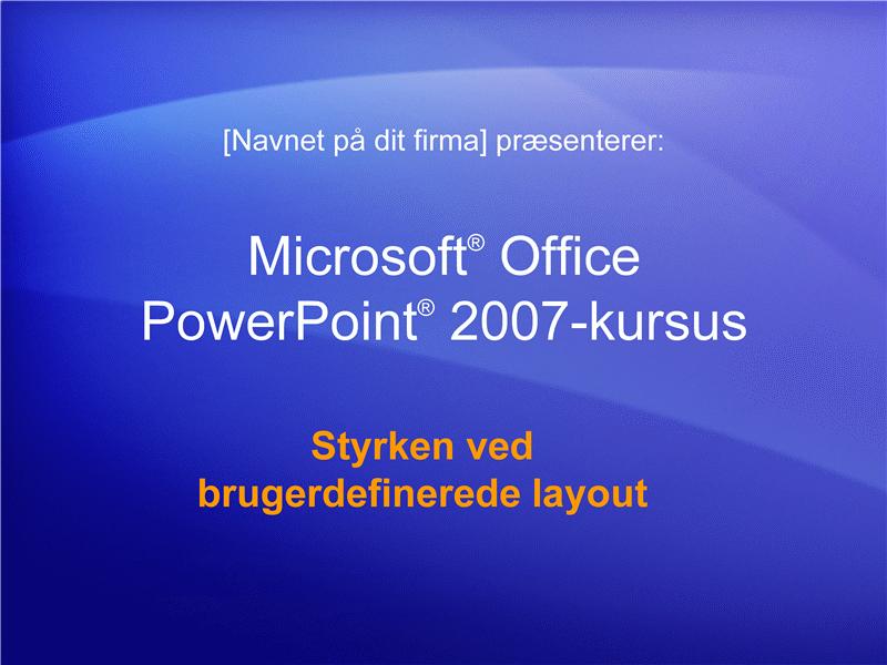 Kursuspræsentation: PowerPoint 2007 - Se fordelene ved brugerdefinerede layout