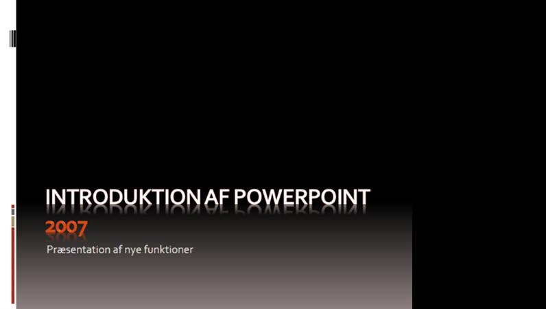 Introduktion til Microsoft® Office PowerPoint® 2007