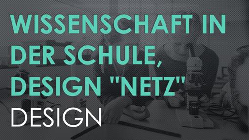 """Wissenschaft in der Schule, Design """"Netz"""""""