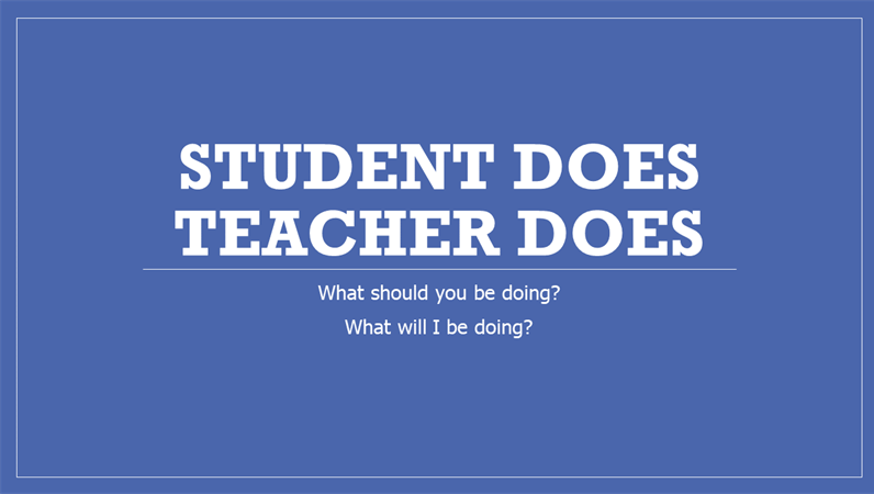 Student does/teacher does