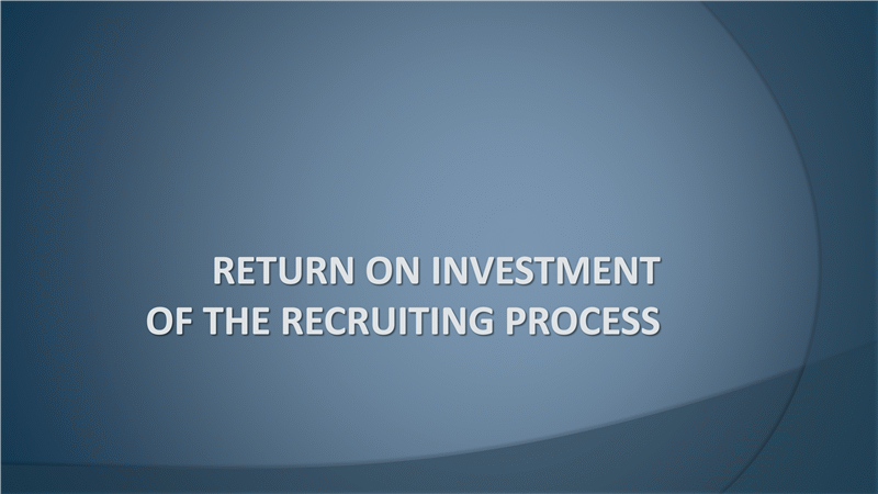 Recruiting process return on investment presentation