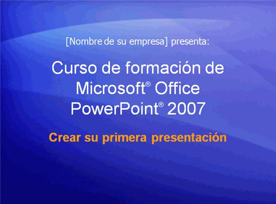 Presentación de formación, PowerPoint 2007: Crear su primera presentación