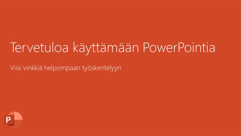 Tervetuloa käyttämään PowerPointia