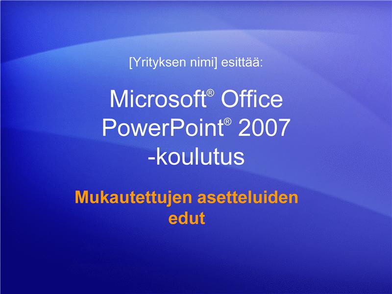 Koulutusesitys: PowerPoint 2007 - mukautetut asettelut