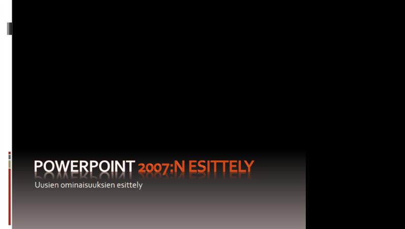 Microsoft® Office PowerPoint® 2007:n esittely