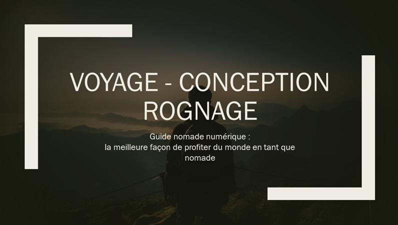 Voyage - Conception Rognage