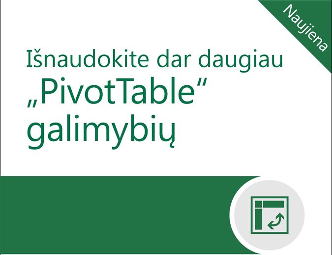 """Išnaudokite dar daugiau """"PivotTable"""" galimybių"""