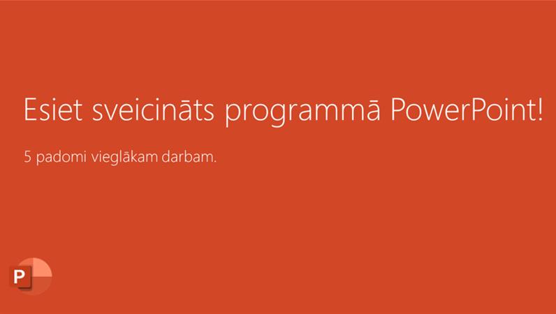 Esiet sveicināti programmā PowerPoint 2016!