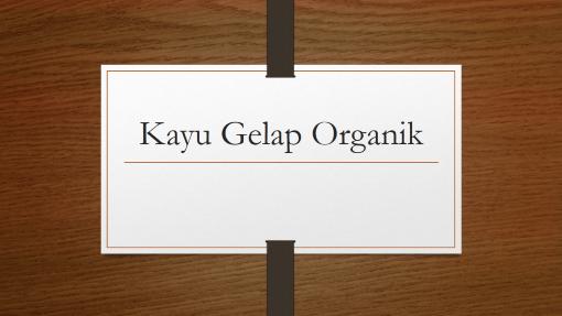 Kayu Gelap Organik