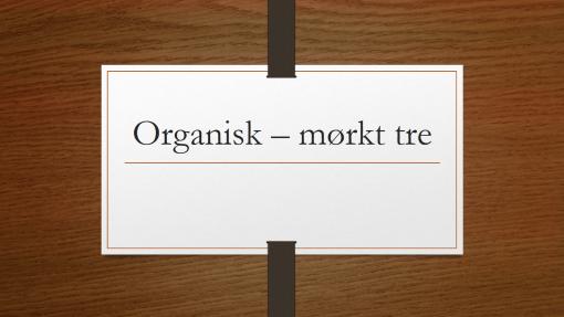 Organisk – mørkt tre