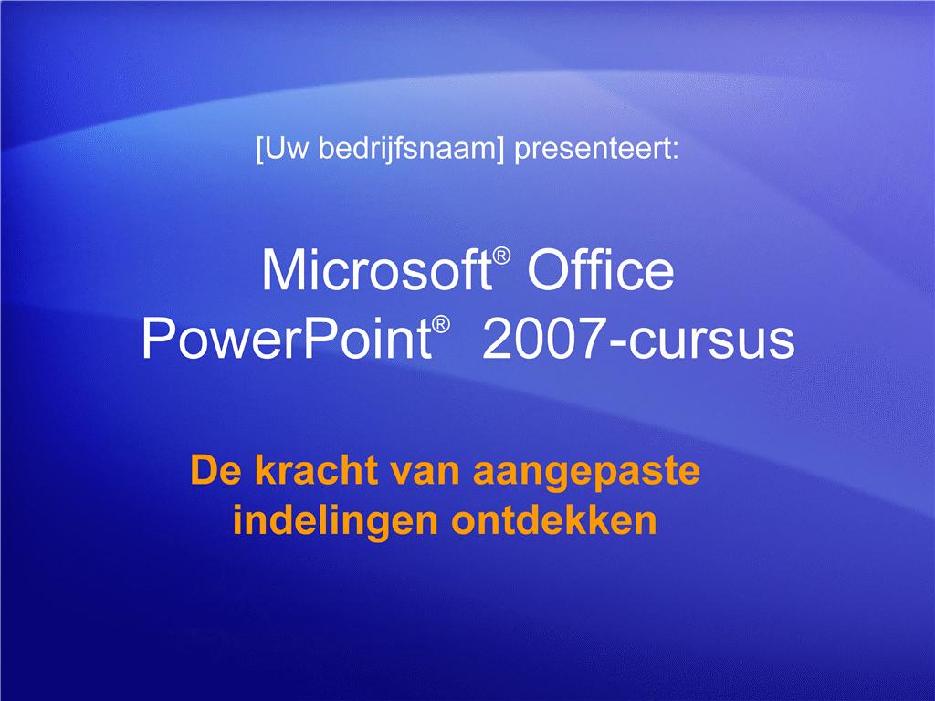 Trainingspresentatie: PowerPoint 2007—De kracht van aangepaste indelingen ontdekken
