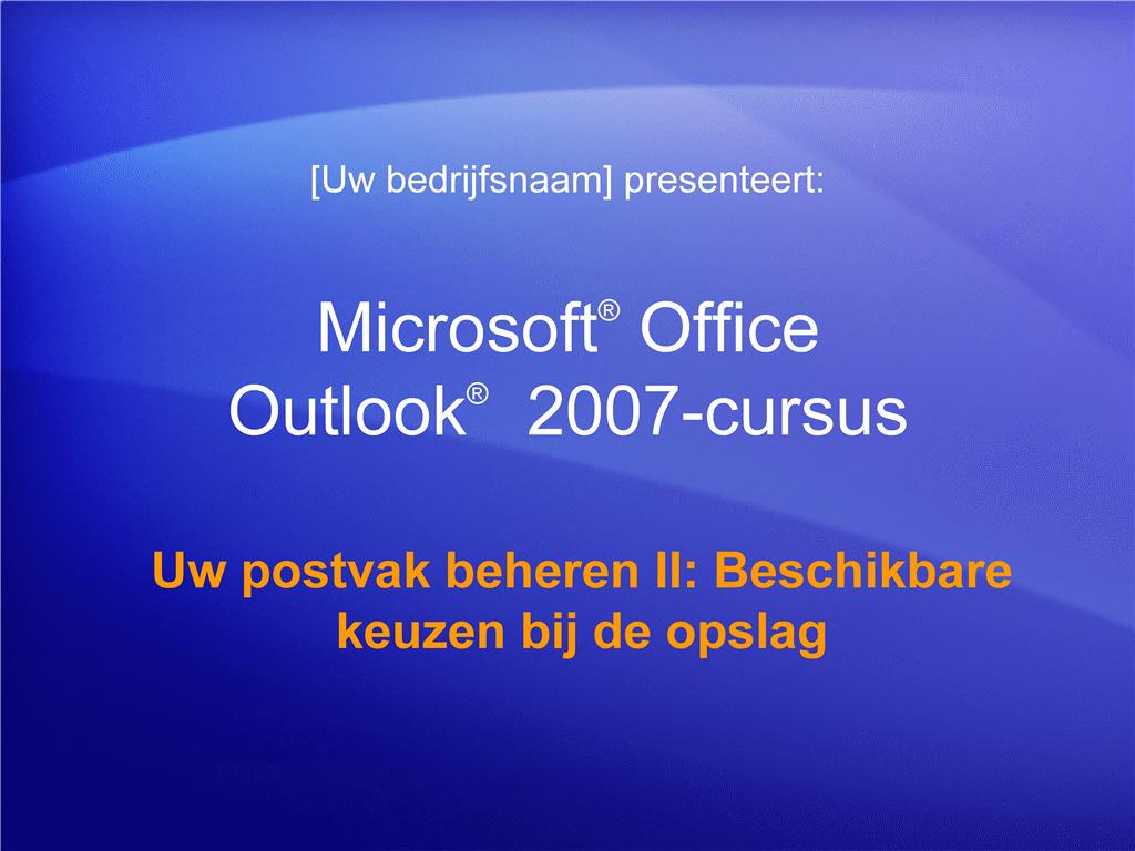 Trainingspresentatie: Outlook 2007—Uw postvak beheren II: Beschikbare keuzen bij de opslag