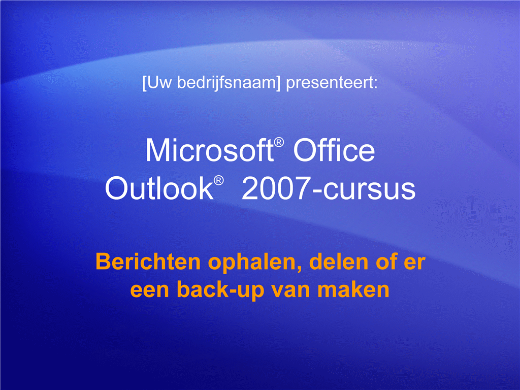 Trainingspresentatie: Outlook 2007—Uw postvak beheren V: Berichten ophalen, delen of er een back-up van maken