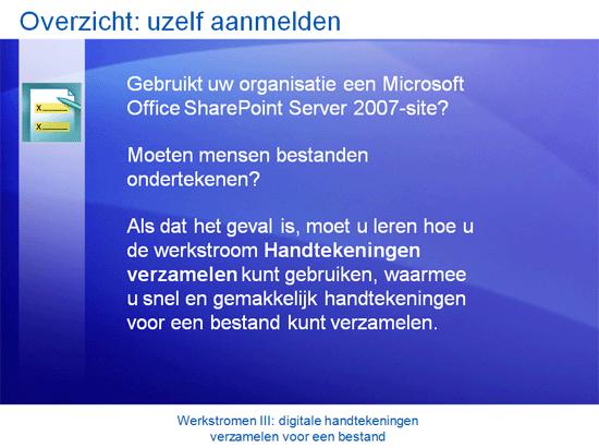 Trainingspresentatie: SharePoint Server 2007—Werkstromen III: digitale handtekeningen verzamelen voor een bestand