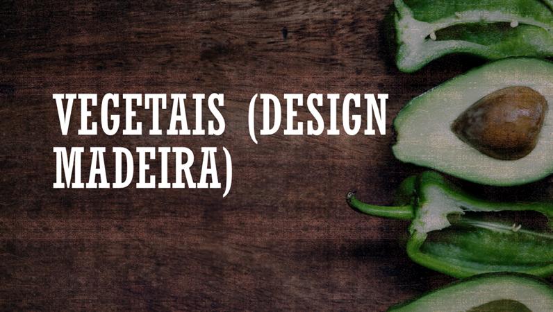 Vegetais (design Madeira)