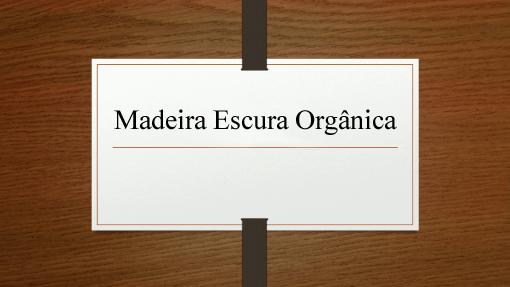 Madeira Escura Orgânica