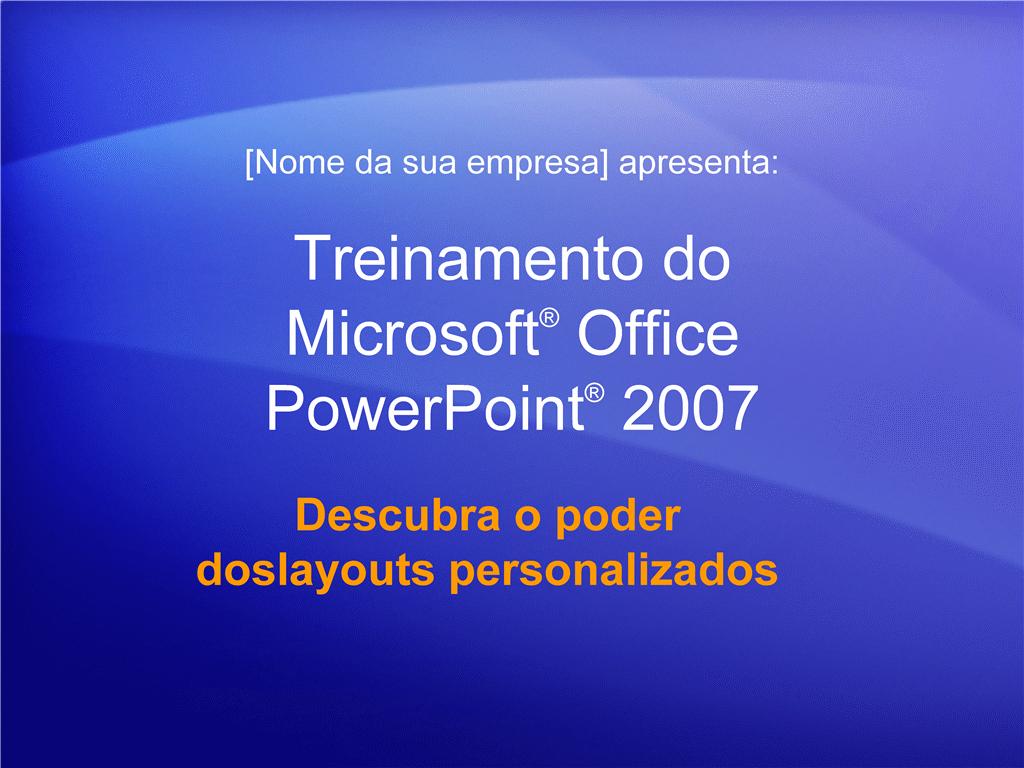Apresentação de treinamento: PowerPoint 2007 — Descubra o poder dos layouts personalizados