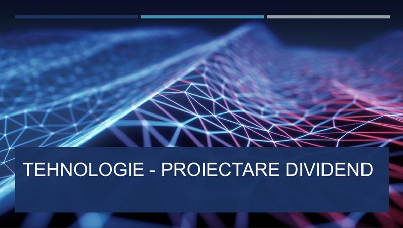 Tehnologie - proiectare Dividend