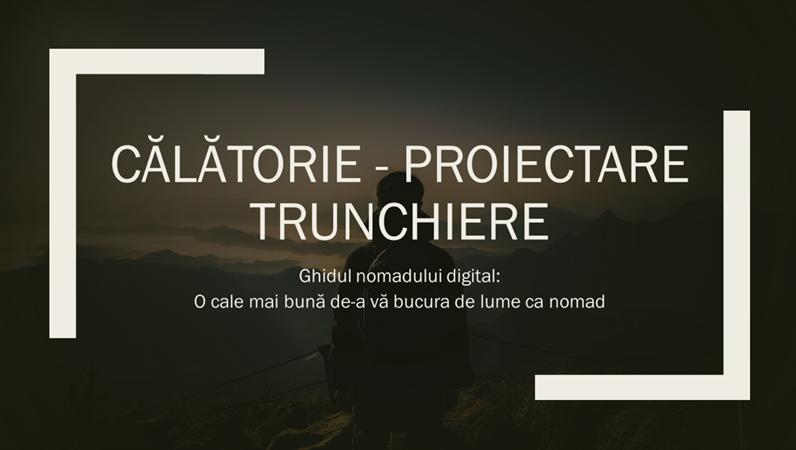 Călătorie - proiectare Trunchiere