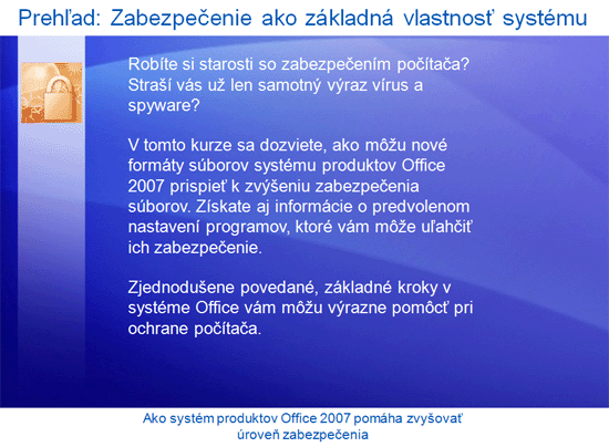 Prezentácia na školenie: Ako systém produktov Microsoft Office 2007 pomáha zvyšovať úroveň zabezpečenia