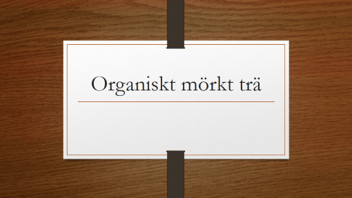 Organiskt mörkt trä
