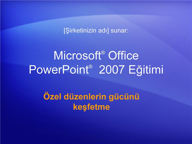 Eğitim sunusu: PowerPoint 2007—Özel düzenlerin gücünü keşfetme