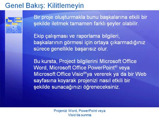 Eğitim sunusu: Project 2007—Projenizi Word, PowerPoint veya Visio uygulamasında sunma