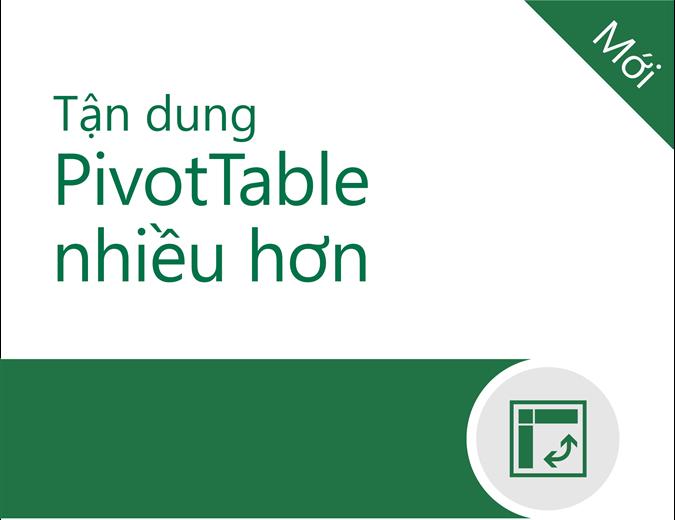 Tận dụng PivotTable nhiều hơn